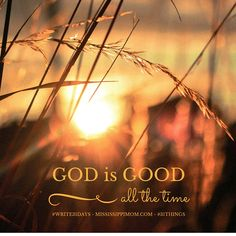 God is good. All the time.