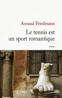 Le Bouquinovore: Le tennis est un sport romantique, Arnaud Friedmann