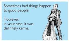 karma's a bitch.  like you.