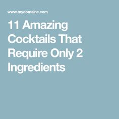 11 Amazing Cocktails That Require Only 2 Ingredients