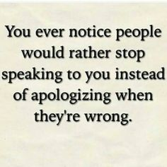 Boy is this ever the truth.  Being wrong can be a two way street.  The key is being the bigger person, admitting when  you're wrong and move on. Life is too short to hold grudges.