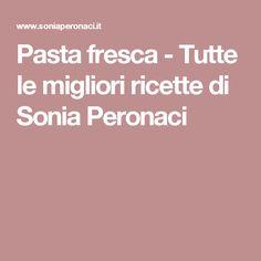Pasta fresca - Tutte le migliori ricette di Sonia Peronaci