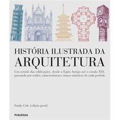 Livro - História Ilustrada da Arquitetura - Emily Cole.