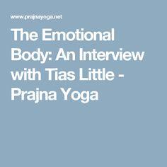 The Emotional Body: An Interview with Tias Little - Prajna Yoga
