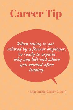 Career tip from career coach, Lisa Quast, on getting rehired from a former employer.