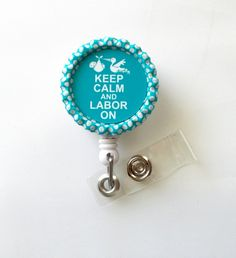 Keep Calm and Labor On - Aqua Stork with Baby - Nursing Badge Holder - Labor and Delivery Badge Reel  - Nurse Name Badge - L Badge on Etsy, $6.00