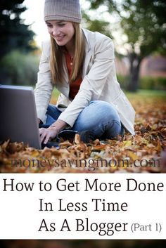 How to Get More Done in Less Time as a Blogger (Part 1-3)
