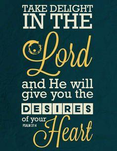 """""""Deleitar-se no Senhor e ele te concederá os desejos do seu coração"""""""