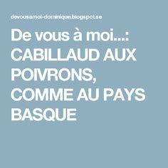 De vous à moi...: CABILLAUD AUX POIVRONS, COMME AU PAYS BASQUE