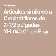 Artículos similares a Crochet flores de 2-1/2 pulgadas YH-040-01 en Etsy