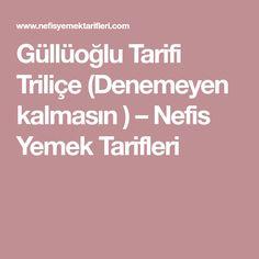 Güllüoğlu Tarifi Triliçe (Denemeyen kalmasın ) – Nefis Yemek Tarifleri