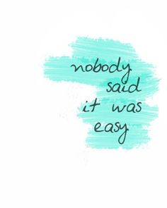 """nobody said it was easy *Of course, this is from """"The Scientist"""" by Coldplay ; Great Quotes, Quotes To Live By, Me Quotes, Motivational Quotes, Inspirational Quotes, Photo Quotes, Qoutes, Frases Coldplay, Backgrounds"""