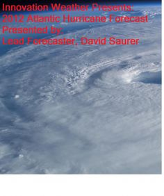 Very Special Edition Of Innovation Weather Presentation Of The Atlantic 2012 Hurricane Season By Lead Forecaster, David Saurer.  Excellent Read!  Please spread the word.