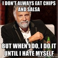 I love chips and salsa. Someone needs to bring me some chips and salsa