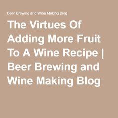The Virtues Of Adding More Fruit To A Wine Recipe | Beer Brewing and Wine Making Blog