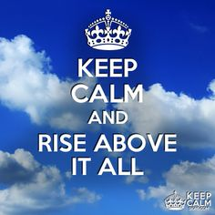 Keep Calm and rise above it all Keep Calm Posters, Keep Calm Quotes, Religious Quotes, Spiritual Quotes, Rise Above Quotes, Keep Calm Pictures, Keep Calm Signs, Fabulous Quotes, Daily Thoughts