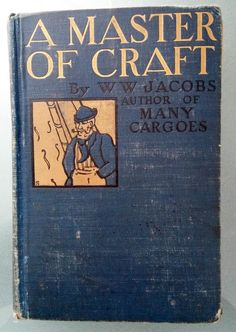 """A Master of Craft -- W.W. Jacobs, 1900, author of 'Many Cargoes', Victorian YA maritime fiction  This book was Jacobs' fourth book and his first complete novel. It was later made into a stage play in 1922. William Wymark Jacobs (1863 - 1943), was an English author of short stories and novels. His favourite subjects were marine life: """"men who go down to the sea in ships of moderate tonnage""""."""