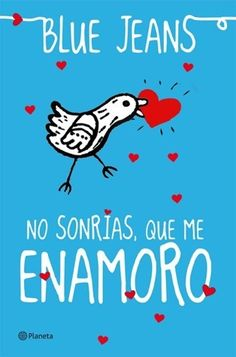 No sonrías que me enamoro by Blue Jeans - Books Search Engine I Love Books, Good Books, Books To Read, My Books, Phrase Book, Romance, World Of Books, Man Humor, Book Lists