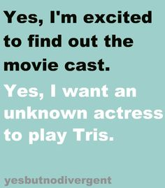 mhmmm. Not just Tris, I want the whole cast to be pretty much unknown!
