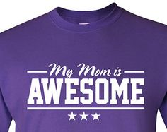 My mom is awesome. Mothers day tshirt. kids tshirt. son tshirt. daughter shirt. funny tee. mother appreciation tshirt. awesome mom  TH-063