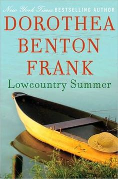 """""""lowcountry summer"""" by dorothea benton frank. I love southern fiction almost as much as British fiction."""
