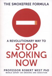 The Smokefree Formula: A Revolutionary Way to Stop Smoking Now by Robert West et al