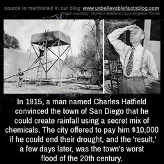 In 1915, a man named Charles Hatfield convinced the town of San Diego that he could create rainfall using a secret mix of chemicals. The city offered to pay him $10,000 if he could end their drought, and the 'result,' a few days later, was the town's...