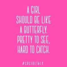 A girl should be like a butterfly. #CRGirlTalk