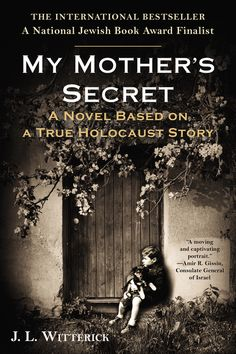 MY MOTHER'S SECRET by J.I. Witterick -- Inspired by a true story; a captivating and ultimately uplifting tale intertwining the lives of two Jewish families in hiding from the Nazis, a fleeing German soldier, and the mother and daughter who team up to save them all.
