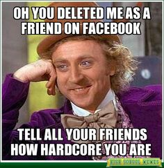 Oh you deleted me as a friend on facebook