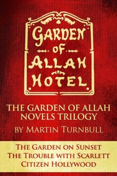 "The Garden of Allah Novels Trilogy: ""The Garden on Sunset"" ""The Trouble with Scarlett"" ""Citizen Hollywood"" by Martin Turnbull"