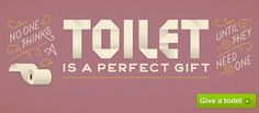 Noone thinks a toilet is a perfect gift, until they need one.  by Jessica Hische
