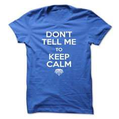 Don't Tell Me To Keep Calm And Let The Handle It T-Shirts, Hoodies. VIEW DETAIL ==► https://www.sunfrog.com/Funny/Dont-Tell-Me-To-Keep-Calm-60463855-Guys.html?id=41382