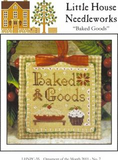 "This cross stitch pattern is titled ""Baked Goods"" and is ornament # 7 in the 2011 Ornament Series from Little House Needleworks featuring ba..."