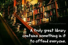 """""""A truly great library contains something in it to offend everyone.""""   - Jo Godwin"""