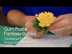 Gum Paste Fantasy Dahlia   Feathered Friends Virtual School Project - YouTube