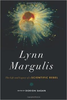 Amazon.com: Lynn Margulis: The Life and Legacy of a Scientific Rebel (Sciencewriters) (9781603584463): Dorion Sagan: Books