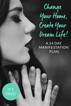 Change Your Home Create Your Dream Life! Take the challenge: sign up for the 14 day manifestation class + watch your life shift into balance.