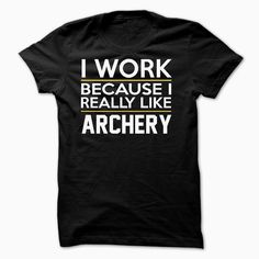 I Work - Archery - JDZ1 Order HERE ==> https://www.sunfrog.com/Funny/I-Work--Archery--JDZ1.html?53624 Please tag & share with your friends who would love it  #jeepsafari #xmasgifts #superbowl