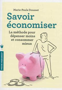 Savoir économiser : la méthode pour dépenser moins et consommer mieux N. éd. par DOUSSET, MARIE-PAULE