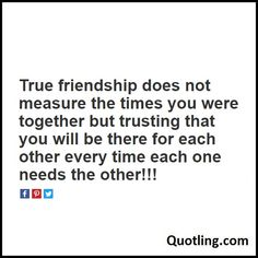 True friendship does not measure the times you were together but trusting that you will be there for each - Friendship Quote