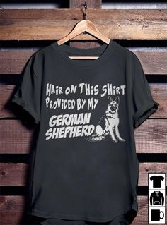 Hair On This Shirt Provided by My German Shepherd German Shepherd Puppies, T Shirts For Women, Mens Tops, Cricut, Outfits, Clothes, Hair, Free, Ideas