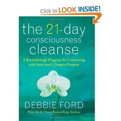 Amazon.com: The 21-Day Consciousness Cleanse: A Breakthrough Program for Connecting with Your Souls Deepest Purpose (9780061783647): Debbie Ford: Books