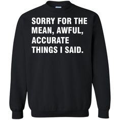 Sorry For The Mean Awful Accurate Things I Said T shirts Hoodies Sweatshirts