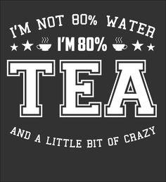 Je ne suis pas composé de 80% d'eau, je suis composé de 80% de thé (et d'un brin de folie)