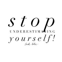 Stop underestimation yourself! -----Inspirational Quotes, Sarah Bolen, Elevate your life, success quotes, entrepreneur, mompreneur, choose to have your best day ever, www.sarahbolen.com