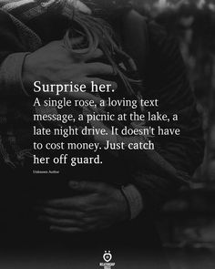 Surprise her. A single rose, a loving text message, a picnic at the lake, a late night drive. It doesn't have to cost money. Just catch her off guard. Perfect Relationship, Relationship Rules, Late Night Drives, Night Driving, Single Rose, Thankful And Blessed, Godly Man, Stop Talking, Husband Quotes