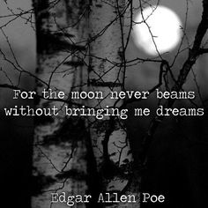For the moon never beams without bringing me dreams ~ Annabel Lee Edgar Allen Poe Tattoo, Edgar Allen Poe Quotes, Edgar Allan Poe, Poem Quotes, Great Quotes, Qoutes, Quotations, Pretty Words, Beautiful Words