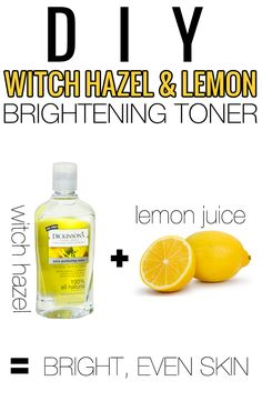 Witch Hazel and Lemon Toner. Mixing witch hazel and lemon juice really brightens up the skin and is an amazing toner!
