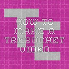 How To Make A Trebuchet Video